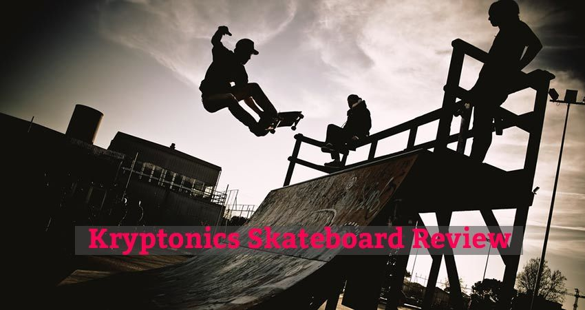 Best Kryptonics Skateboard Review