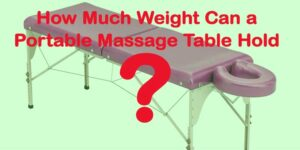 How Much Weight Can a Portable Massage Table Hold